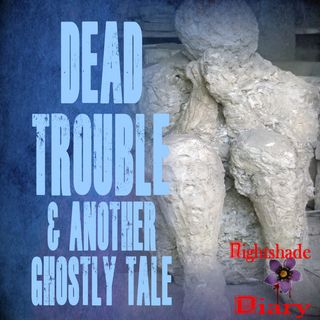 Dead Trouble and Another Ghostly Tale | Podcast