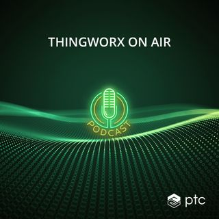 Ep. 004: Service and Monitoring Made Easy with ThingWorx Asset Advisor