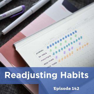Episode 142: Readjusting Habits