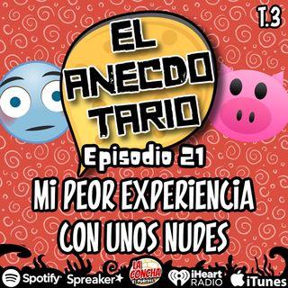 El Anecdotario - Episodio 21 - Mi peor experiencia con unos nudes