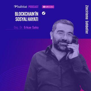 Erkan Saka ile Blockchain'in Sosyal Hayatı
