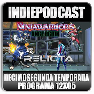 Indiepodcast 12x05 'Relicta, Ninja Warriors Once Again y patentes imposibles'
