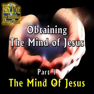 Obtaining The Mind of Jesus Pt 1