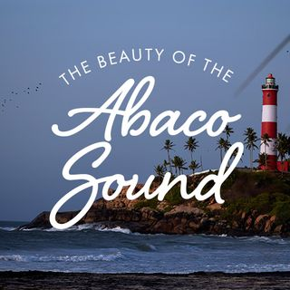 The Beauty of the Abaco Sound