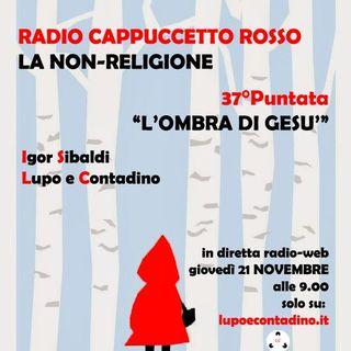 Radio Cappuccetto Rosso | 37 | L'ombra di Gesù