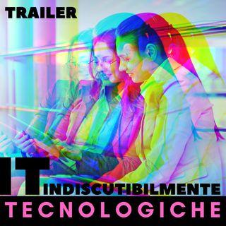 TRAILER | IT - Indiscutibilmente Tecnologiche