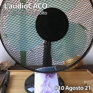 L'audioCACO di Agosto 21 - #10