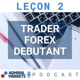 Trader Forex Débutant - Formation Trading FOREX 101 Leçon 2