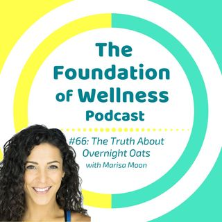 #66: The Truth About Overnight Oats with Marisa Moon; Soak, Ferment, & Cook Oatmeal