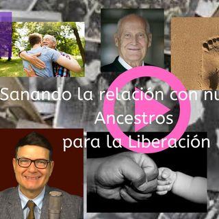 #240 Sanando la relación con nuestros ancestros para la Liberación de nuestras lealtades dañinas (Podcast)