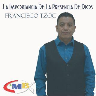 La Importancia De La Presencia De Dios - Francisco Tzoc