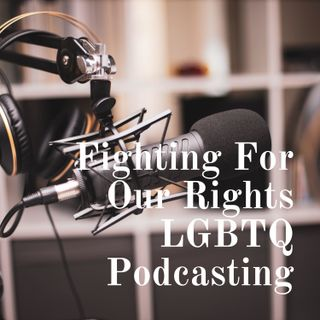 Fighting For Our Rights LGBTQ Podcasting Show