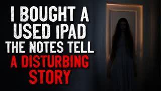 """""""I Bought a Used iPad. The Notes Tell a Disturbing Story""""  Creepypasta"""