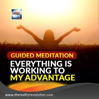 Guided Meditation Everything Is Working To My Advantage