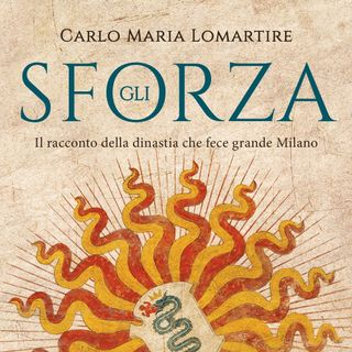"""Carlo Maria Lomartire """"Gli Sforza"""""""