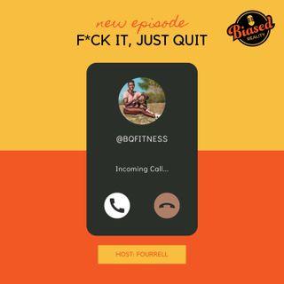 01 - F*ck It, Just Quit