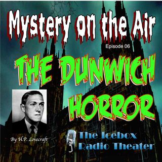 The Dunwich Horror; Mystery on the Air