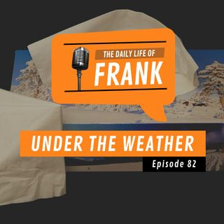 Episode 82 - Under the Weather