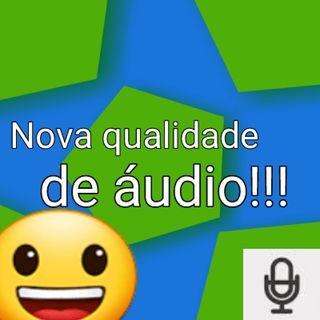 Nova qualidade de áudio!!!