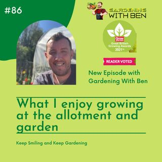 Episode 86 - What I enjoy growing in the Garden and the Allotment