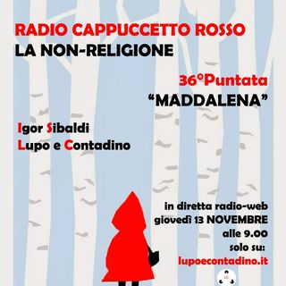 Radio Cappuccetto Rosso | 36 | Maddalena