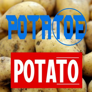 Episode 46: Potatoe, Potato