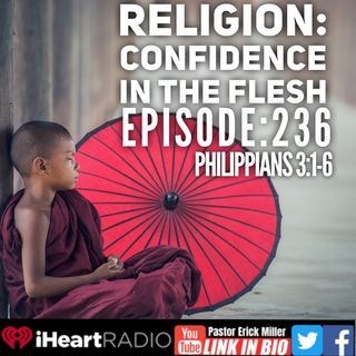 Ep 236  Religion: Confidence in the Flesh- Philippians 3