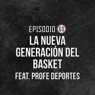 Ep 60- La nueva generación del basket Ft. ProfeDeportes