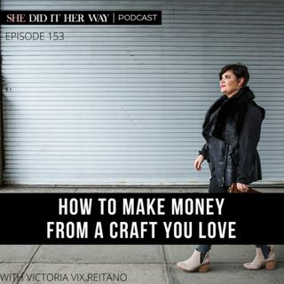 SDH153: How to Make Money From a Craft You Love with Victoria Vix Reitano