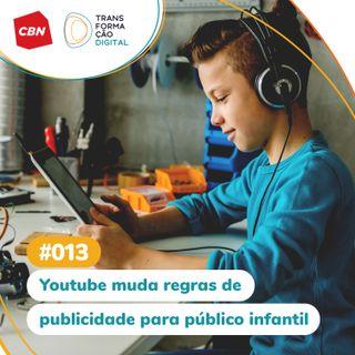 ep. 013 - Youtube muda regras de publicidade para público infantil