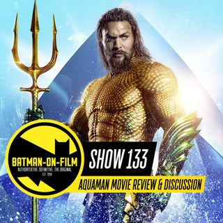 133 | AQUAMAN Movie Review & Discussion