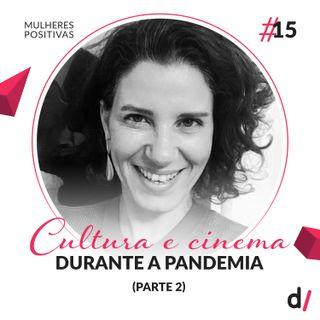 Mulheres Positivas #15 - Cultura e cinema durante a pandemia (Parte 2) | com Juliana Sabbag