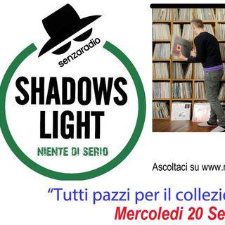Shadows Light (ep.3)-Tutti pazzi per il collezionismo?