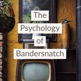 The Psychology of Bandersnatch (Black Mirror)