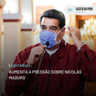 Editorial: Aumenta a pressão sobre Nicolás Maduro