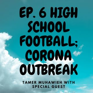 Ep. 6 - HighSchool Football; CoronaVirus Outbreak