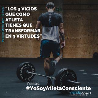 T2 - POD  027 - Los 3 vicios que como atletas tienes que transformar en 3 virtudes.