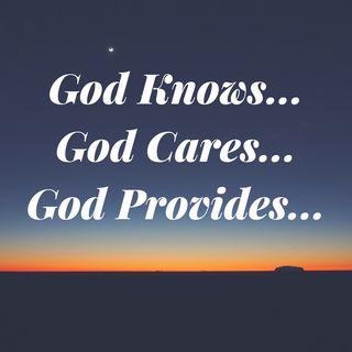 God Knows... God Cares... God Provides - Morning Manna #2574