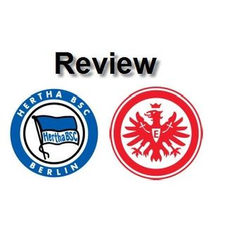 Review - Hertha B. Vs Eintracht F.