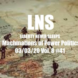 Machinations of Power Politics 03/03/20 Vol. 8 #41