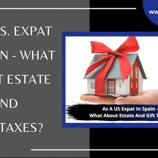 [ HTJ Podcast ] As A US Expat In Spain - What About Estate And Gift Taxes