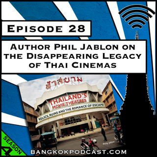 Author Phil Jablon on the Disappearing Legacy of Thai Cinemas [Season 4, Episode 28]