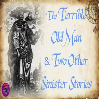 The Terrible Old Man by H.P. Lovecraft & Two Other Sinister Stories | Podcast