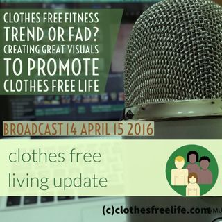 Clothes Free Living Update # 14 Clothes free fitness & creating great visuals for promoting clothes free life