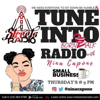 Born 2 Talk with Nina Capone (Small Business hour) 215-383-5799