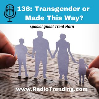 136: Transgender or Made This Way?