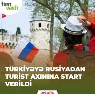 Türkiyəyə Rusiyadan turist axınına start verildi | Tam vaxtı #38