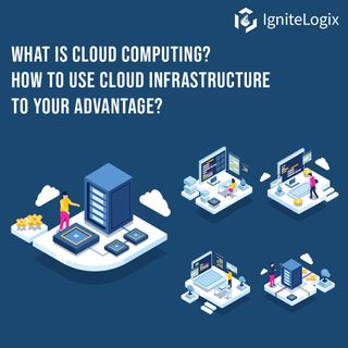 What is cloud computing How to use cloud infrastructure to your advantage