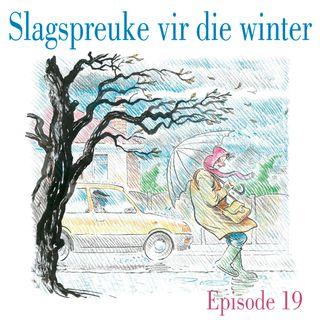 Ep.19 Slagspreuke vir die winter