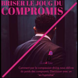 Episode 6 : Du compromis à la compassion : Briser le joug du compromis